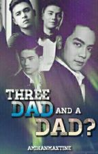 3 Dad and a Dad?  (Book 1...Book 2: Hey It's You Book 3: One More Chance)  by AmihanMaxTine