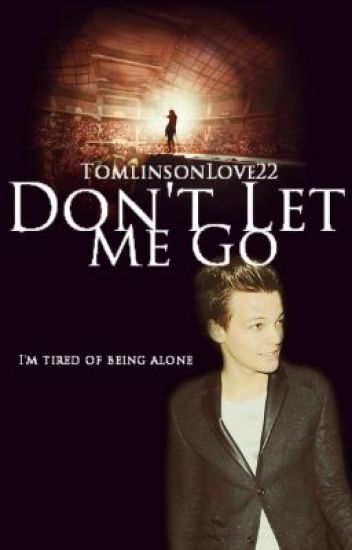 Don't Let Me Go(A Louis Tomlinson Fanfic)