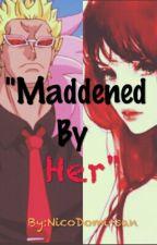"(Pausada por ahora)""Maddened By Her"" [Editando](DoflamingoxOc) (One Piece) by NicoDomi-san"