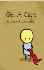 Get A Cape by GiantBlueWaffle