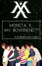 Monsta X, My Boyfriend?!  by dubukihyun