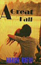 A Great Fall [ #Wattys2016] by HarshRookie