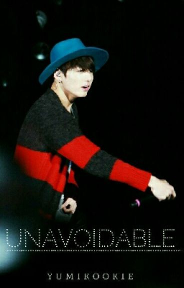 Unavoidable | BTS Jungkook Fanfic