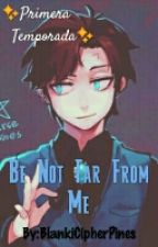 Be Not Far From Me ✨Book 1✨(DipperGleefulXTn)  by BlankiCipherPines