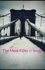 The Most Killer // Smav ~~Wolno pisane~~ by xxxksiezniczkaxxx
