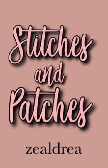Stitches and Patches (EDITING!)