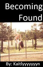 Becoming Found by Kaitlyyyyyyyn