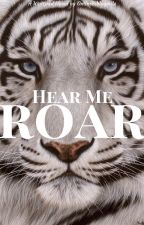 Hear Me Roar [ON HOLD] by OnlineBibliophile