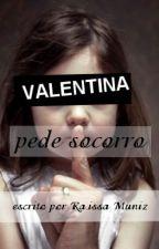 VALENTINA PEDE SOCORRO by RaissaVMuniz