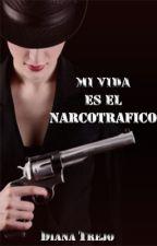Mi Vida Es  El Narcotrafico ©  I & II by DianaTrejo741
