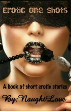 Erotic One Shots(A book of short erotic stories) by NaughtLove