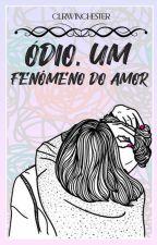 Ódio, Um Fenômeno do Amor (EM REVISÃO) by clrwinchester