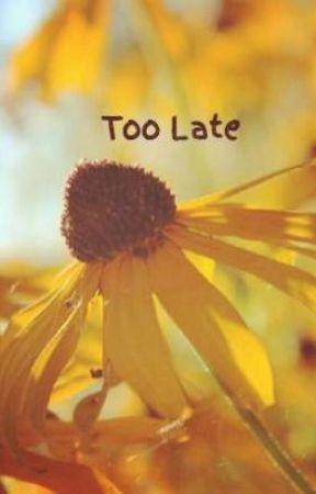 Too Late by mleedancerr12
