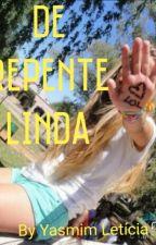 De Repente Linda by YasmimLeticiaMarques
