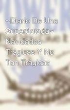 ~Diario De Una Superdotada~ Navidades Trágicas Y No Tan Trágicas  by Anasancheeezz