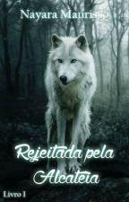 Rejeitada pela Alcateia - Livro 1 - @Editando27.01@ by Naymaurisso