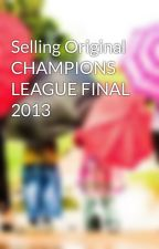 Selling Original CHAMPIONS LEAGUE FINAL 2013 by affordablecell