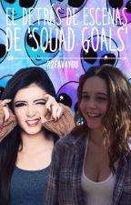 El Detrás De Escenas De 'Squad Goals' by 2Fav4You