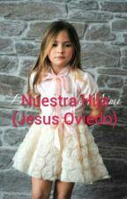 Nuestra Hija (Jesus Oviedo) by magejm04