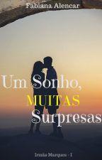 Um Sonho, Muitas Surpresas - As irmãs Marques - Livro 01 by Fabii_7