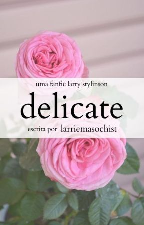 Delicate by LarrieMasochist