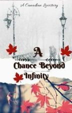 A Chance Beyond Infinity by WinterMist_Writer