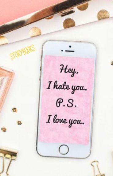 Hey, I hate you. P.S. I love you.