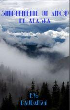 Simplemente un amor en Alaska  by Pauran24