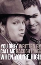 You Only Call Me When You're High (FOB Short Story) by rac06h10ael