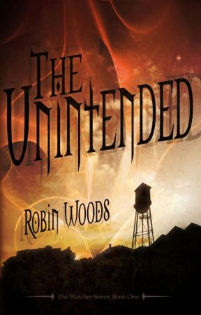 The Unintended: The Watcher Series Book One [Chaps 1-6] by RobinWoods8