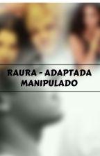 ~MANIPULADO~Raura-Adaptada by Dany_Warrior