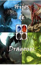 Hijos de Dragones ((Pausada)) by Sarah_Elisah_06