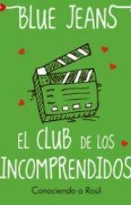 El Club de los Incomprendidos (Conociendo a Raul) by JosselynMaria