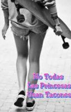 No Todas Las Princesas Usan Tacones {PAUSADA} by CristalMarie12