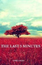 The Last 5 Minutes by TerryEwans