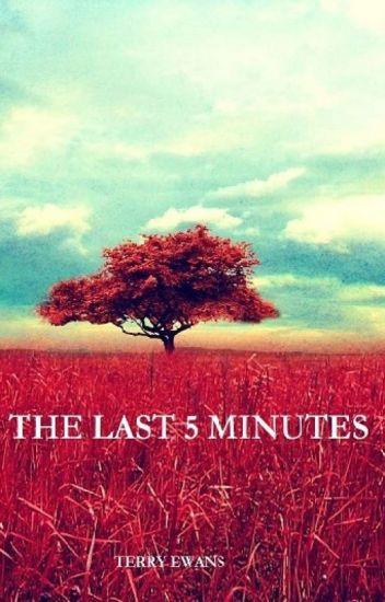 The Last 5 Minutes