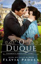 O Duque - Série Casamento Arranjado 1 by FlviaPadula