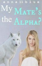 My Mate's the Alpha? [Major Editing] by anna11blue