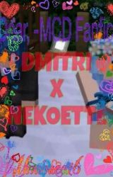 Dear, - MC diaries fanfic - Dmitri x Nekoette - by Mimimea16