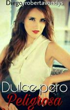 Dulce Pero Peligrosa by diegoyrobertavondys