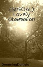 (SPECIAL) Lovely Obsession by DreamingDaniela