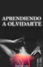Aprendiendo a olvidarte {Jugando a quererte #2}  by MajoCorvalanCabaas