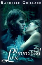Immortal Love : Currently in Editing Process! by ShellyBelly15