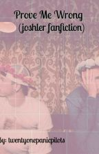 Prove Me Wrong (joshler fanfiction) by twentyonepanicpilots