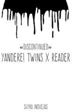 Yandere! Twins X reader  by ShyraInovejas