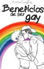 Beneficios de ser gay by _AnotherCrazyBoy_