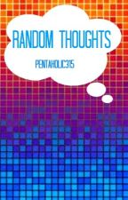 Random Thoughts by Pentaholic315