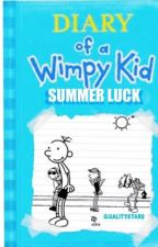 Diary of A Wimpy Kid: Summer Luck//(FAN FICTION) by qualitystars