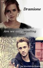 Dramione  ~ Are we only wasting time? by chocolatemilkcarrots