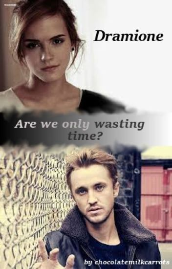 Dramione  ~ Are we only wasting time?